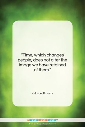 """Marcel Proust quote: """"Time, which changes people, does not alter…""""- at QuotesQuotesQuotes.com"""