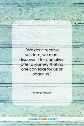 """Marcel Proust quote: """"We don't receive wisdom; we must discover…""""- at QuotesQuotesQuotes.com"""