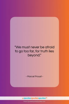 """Marcel Proust quote: """"We must never be afraid to go…""""- at QuotesQuotesQuotes.com"""