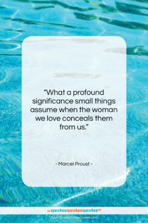 """Marcel Proust quote: """"What a profound significance small things assume…""""- at QuotesQuotesQuotes.com"""