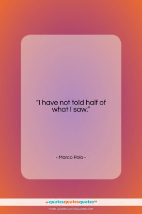"Marco Polo quote: ""I have not told half of what…""- at QuotesQuotesQuotes.com"