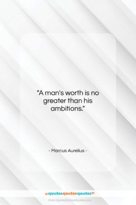 """Marcus Aurelius quote: """"A man's worth is no greater than…""""- at QuotesQuotesQuotes.com"""