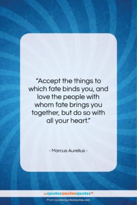 """Marcus Aurelius quote: """"Accept the things to which fate binds…""""- at QuotesQuotesQuotes.com"""