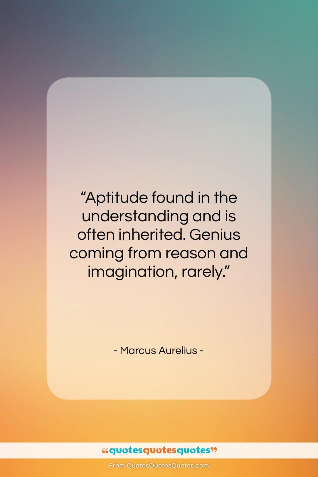 """Marcus Aurelius quote: """"Aptitude found in the understanding and is…""""- at QuotesQuotesQuotes.com"""