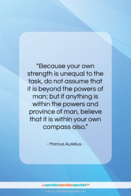 "Marcus Aurelius quote: ""Because your own strength is unequal to…""- at QuotesQuotesQuotes.com"