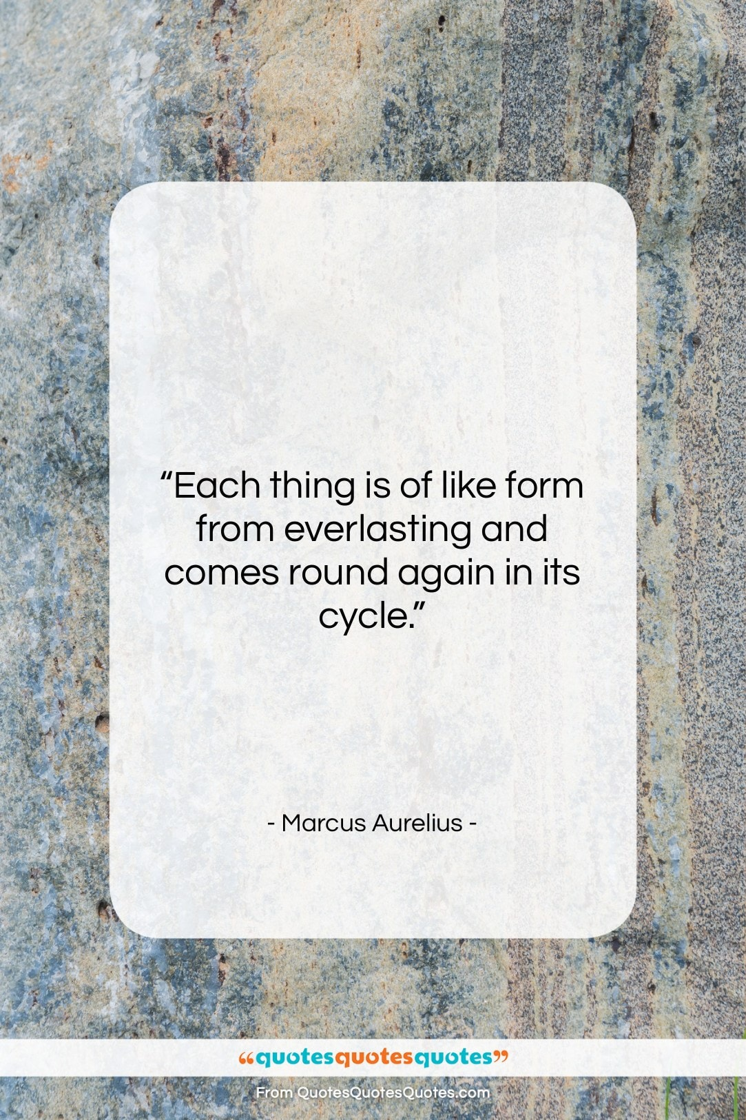 """Marcus Aurelius quote: """"Each thing is of like form from…""""- at QuotesQuotesQuotes.com"""