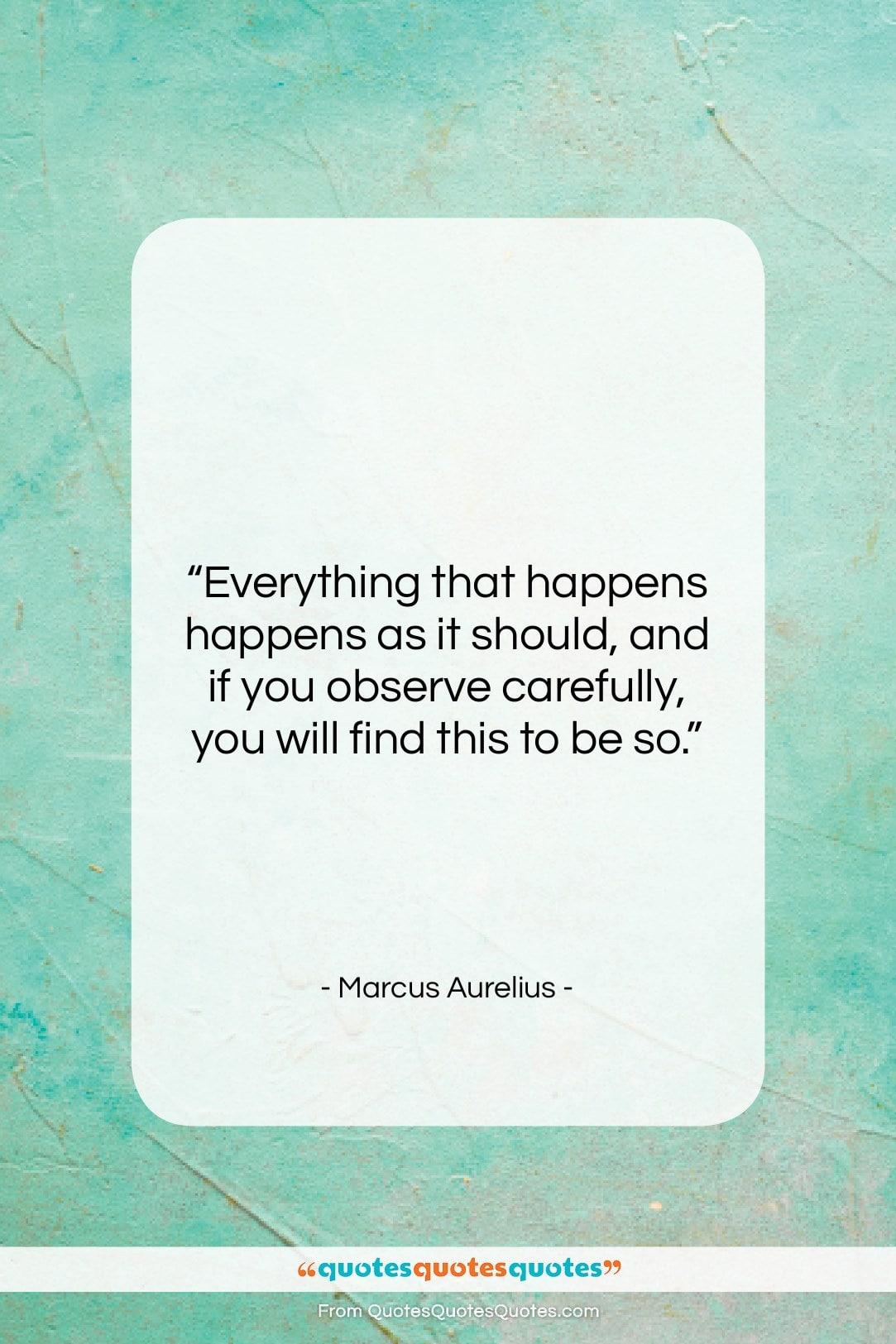 "Marcus Aurelius quote: ""Everything that happens happens as it should,…""- at QuotesQuotesQuotes.com"