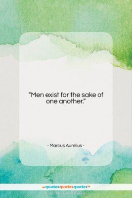 """Marcus Aurelius quote: """"Men exist for the sake of one…""""- at QuotesQuotesQuotes.com"""