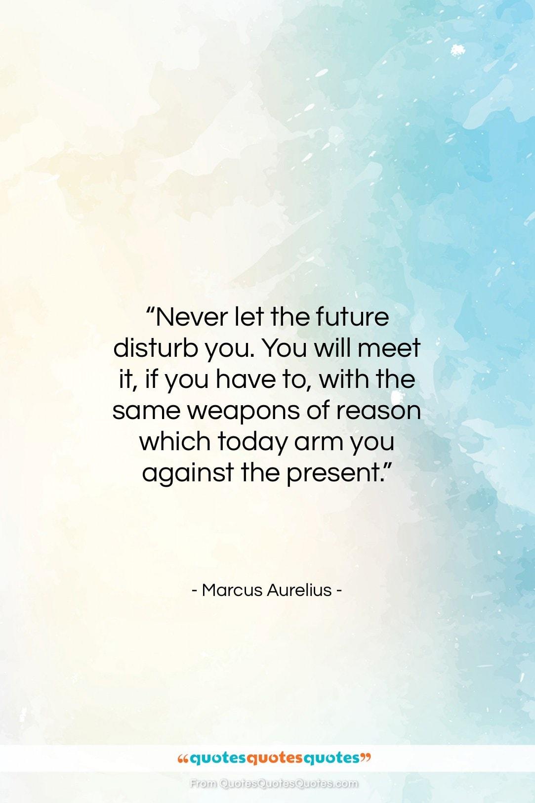 """Marcus Aurelius quote: """"Never let the future disturb you. You…""""- at QuotesQuotesQuotes.com"""
