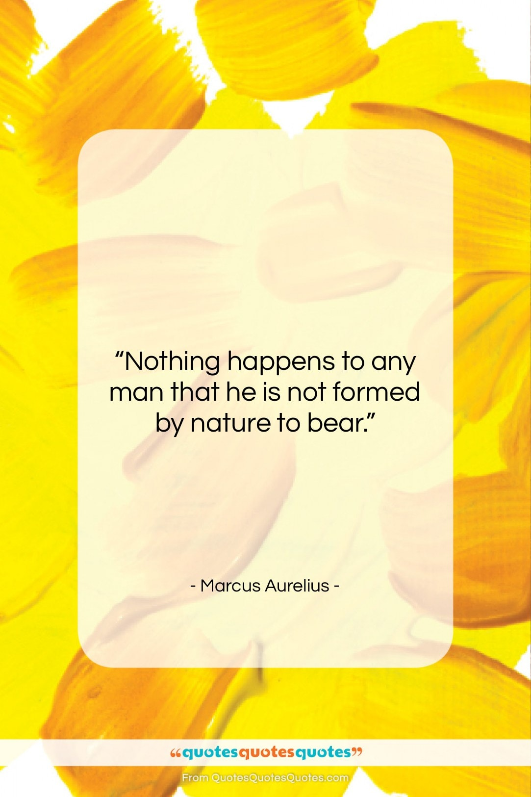 """Marcus Aurelius quote: """"Nothing happens to any man that he…""""- at QuotesQuotesQuotes.com"""