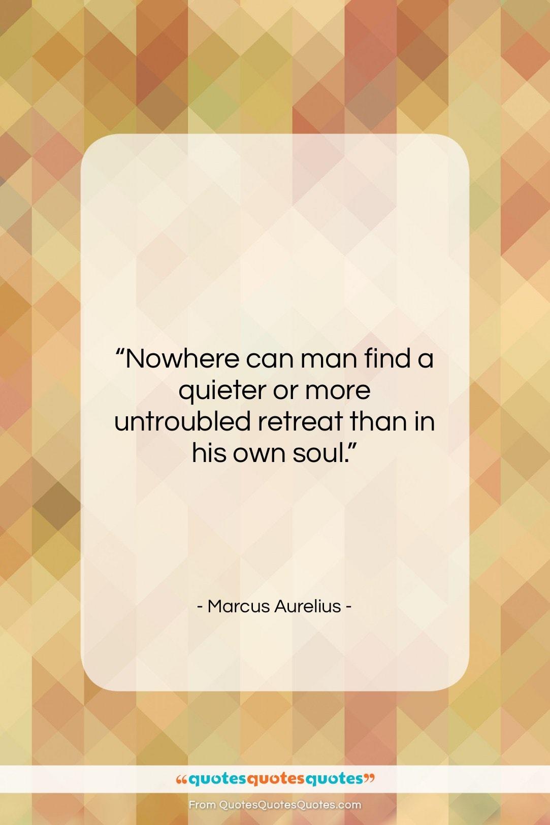 """Marcus Aurelius quote: """"Nowhere can man find a quieter or…""""- at QuotesQuotesQuotes.com"""