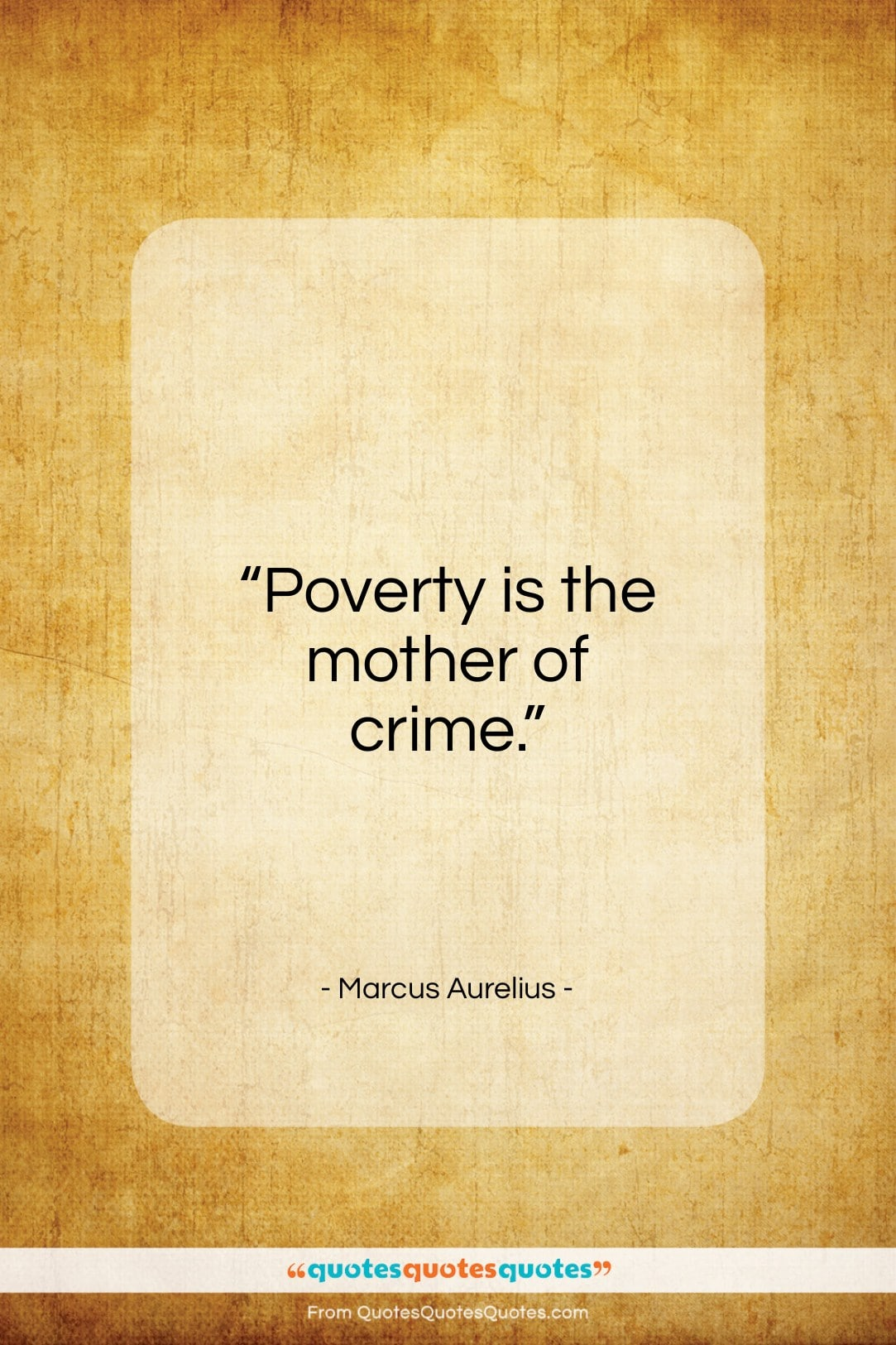 """Marcus Aurelius quote: """"Poverty is the mother of crime…""""- at QuotesQuotesQuotes.com"""