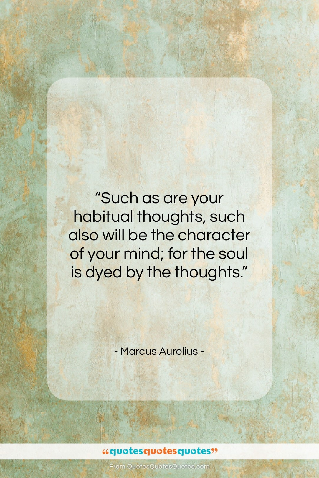 """Marcus Aurelius quote: """"Such as are your habitual thoughts, such…""""- at QuotesQuotesQuotes.com"""