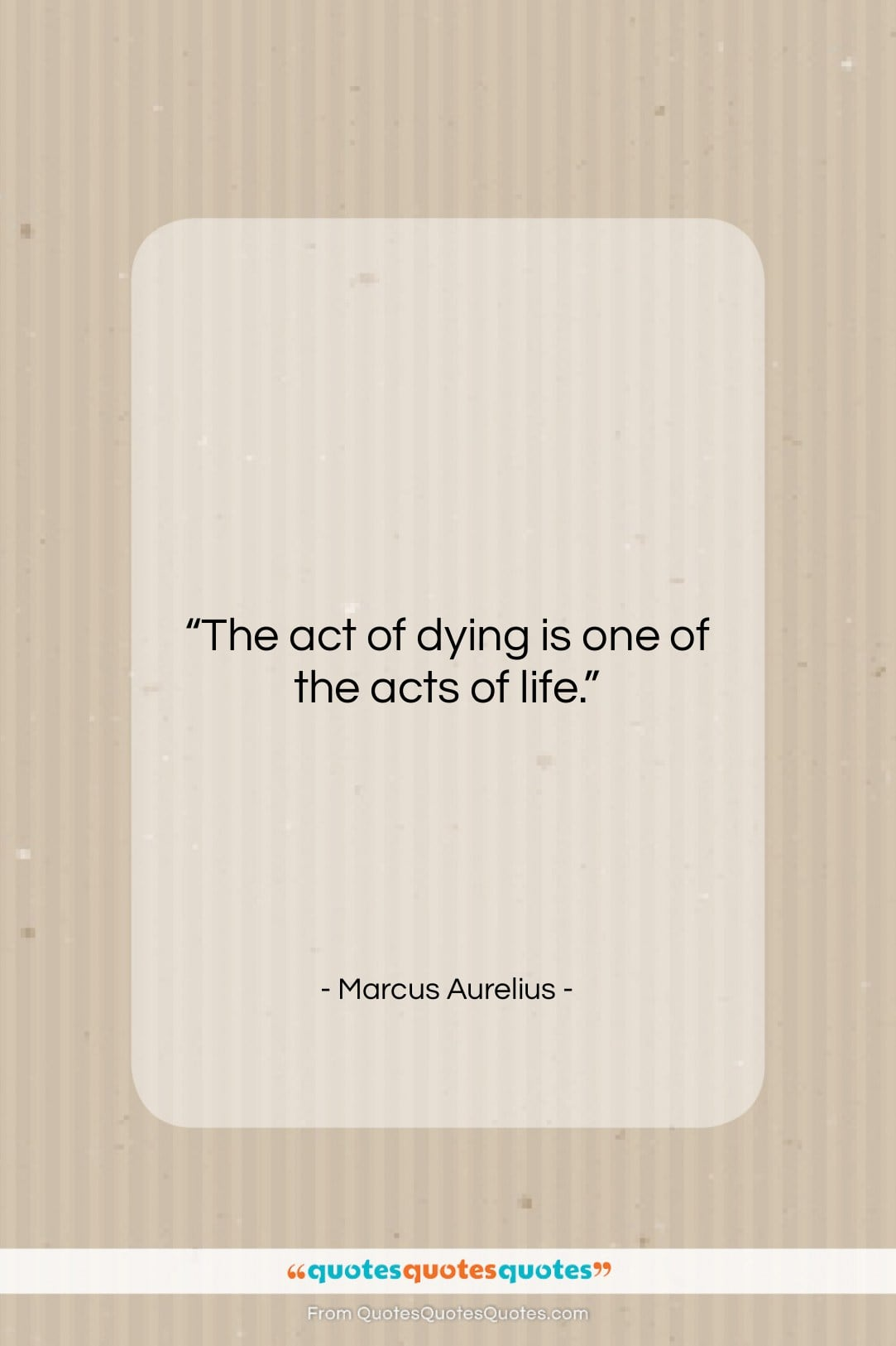 """Marcus Aurelius quote: """"The act of dying is one of…""""- at QuotesQuotesQuotes.com"""