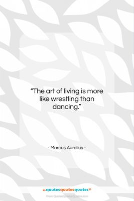 "Marcus Aurelius quote: ""The art of living is more like…""- at QuotesQuotesQuotes.com"