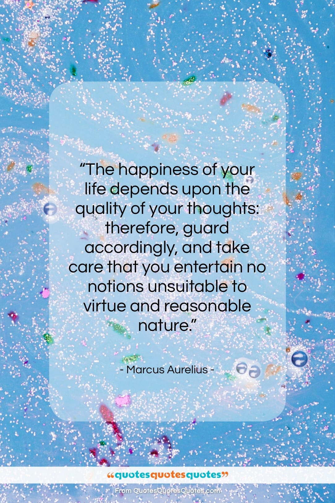 """Marcus Aurelius quote: """"The happiness of your life depends upon…""""- at QuotesQuotesQuotes.com"""