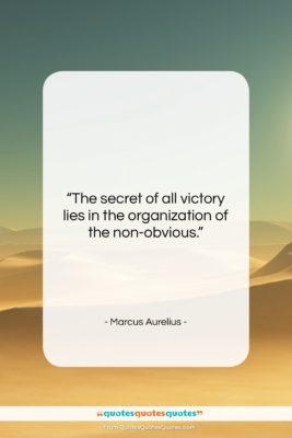 "Marcus Aurelius quote: ""The secret of all victory lies in…""- at QuotesQuotesQuotes.com"
