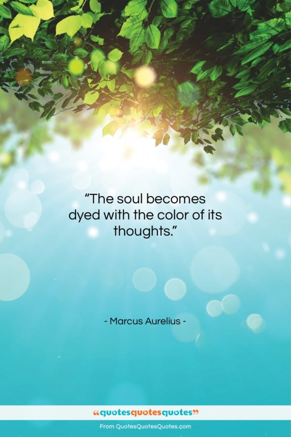 """Marcus Aurelius quote: """"The soul becomes dyed with the color…""""- at QuotesQuotesQuotes.com"""