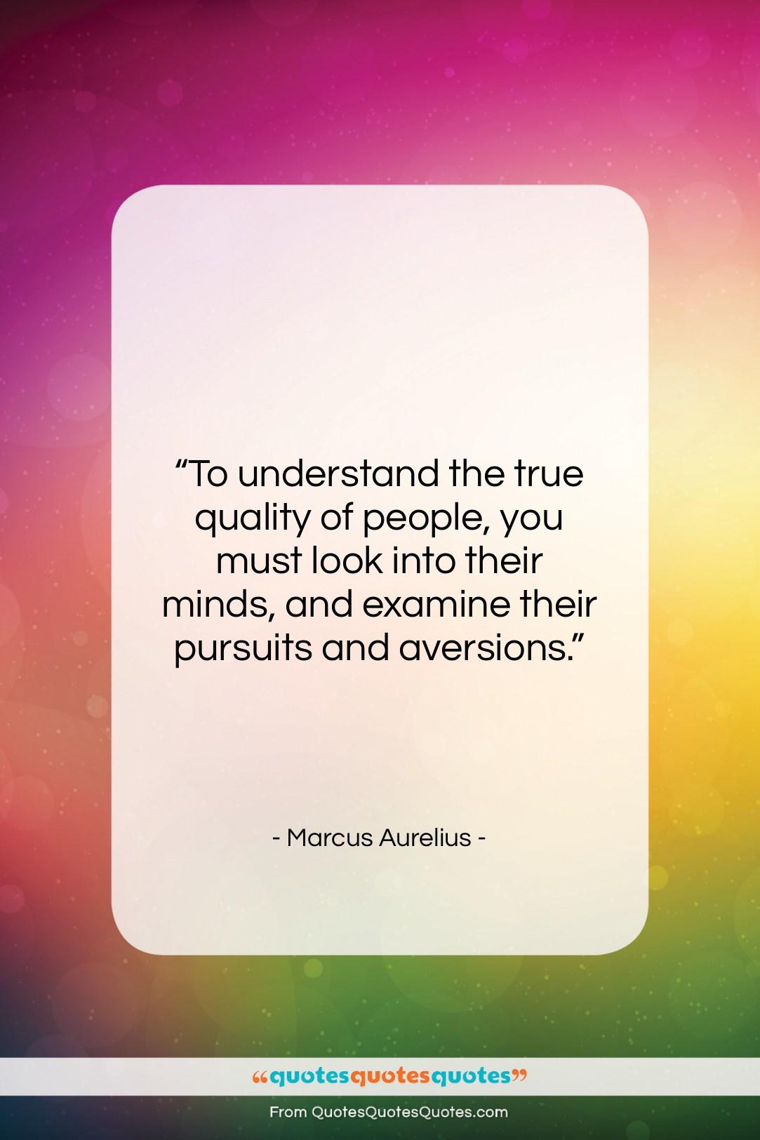 """Marcus Aurelius quote: """"To understand the true quality of people,…""""- at QuotesQuotesQuotes.com"""