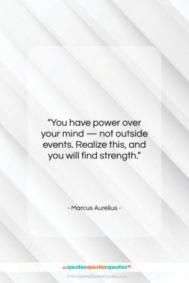 "Marcus Aurelius quote: ""You have power over your mind —…""- at QuotesQuotesQuotes.com"