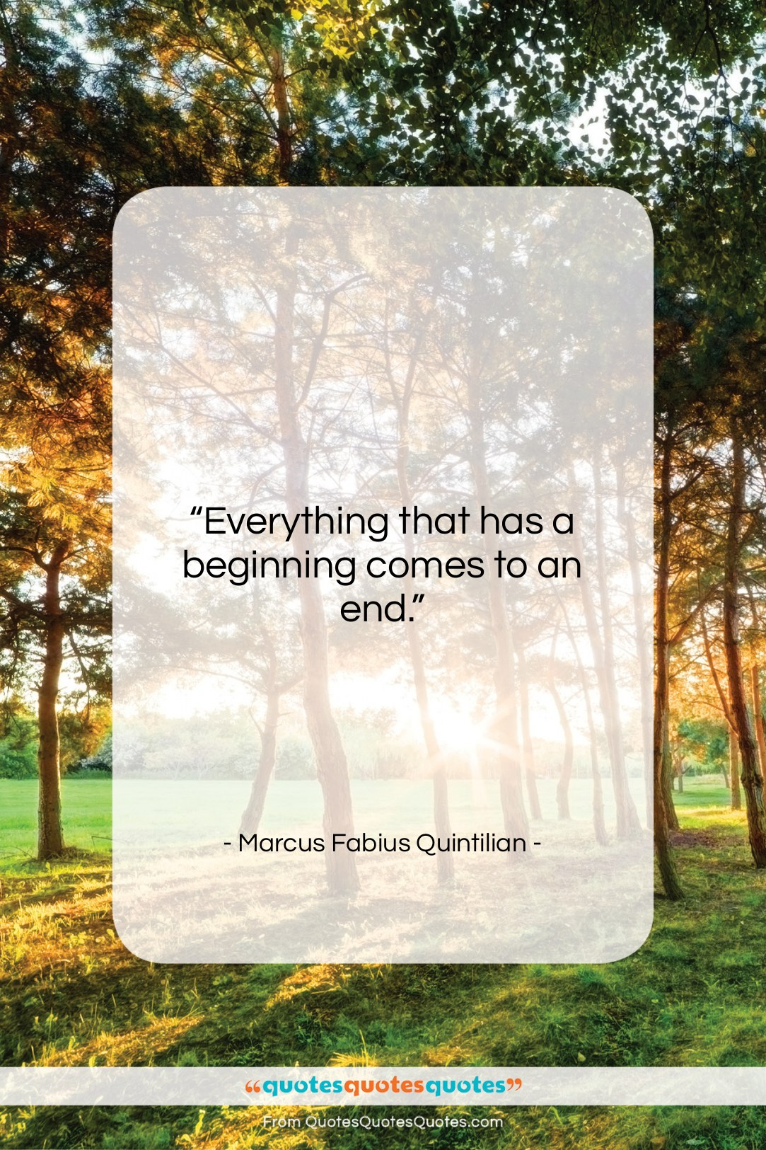 """Marcus Fabius Quintilian quote: """"Everything that has a beginning comes to…""""- at QuotesQuotesQuotes.com"""
