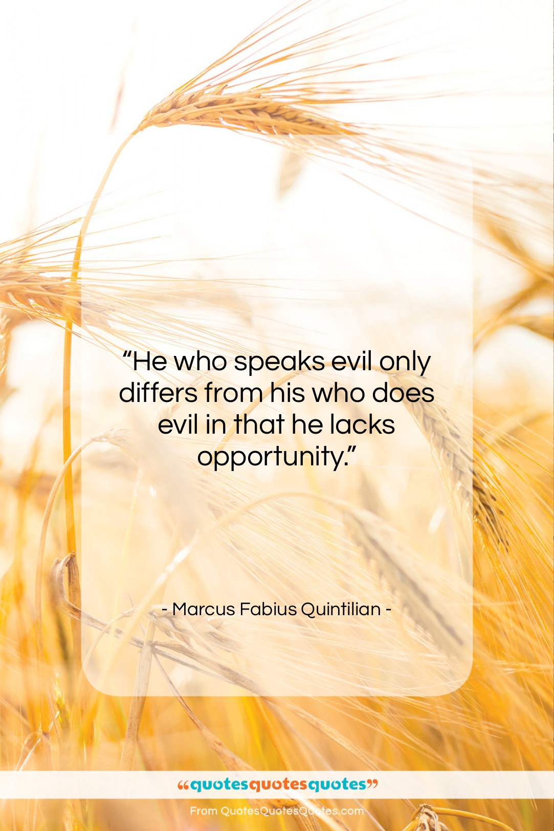 """Marcus Fabius Quintilian quote: """"He who speaks evil only differs from…""""- at QuotesQuotesQuotes.com"""