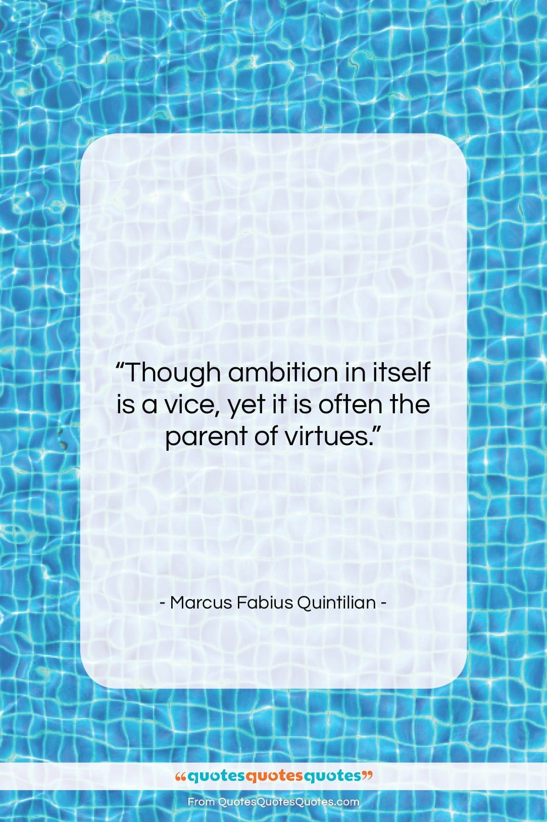 """Marcus Fabius Quintilian quote: """"Though ambition in itself is a vice,…""""- at QuotesQuotesQuotes.com"""
