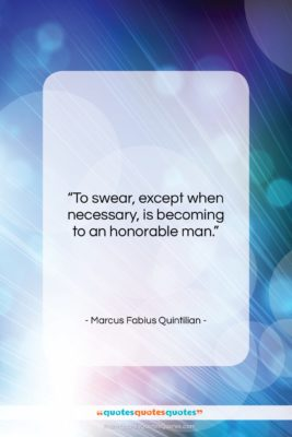 """Marcus Fabius Quintilian quote: """"To swear, except when necessary, is becoming…""""- at QuotesQuotesQuotes.com"""