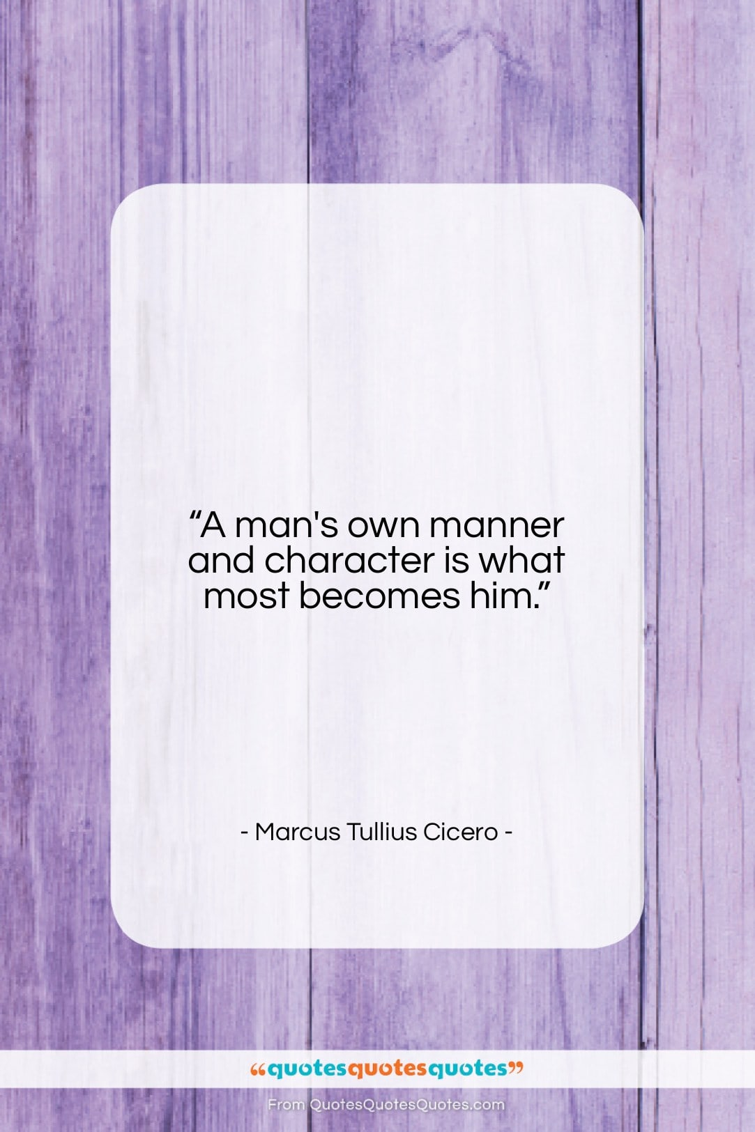 """Marcus Tullius Cicero quote: """"A man's own manner and character is…""""- at QuotesQuotesQuotes.com"""