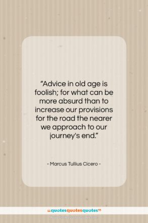 "Marcus Tullius Cicero quote: ""Advice in old age is foolish; for…""- at QuotesQuotesQuotes.com"