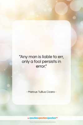 """Marcus Tullius Cicero quote: """"Any man is liable to err, only…""""- at QuotesQuotesQuotes.com"""