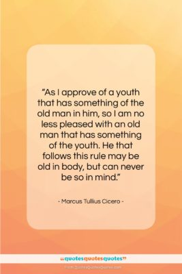 """Marcus Tullius Cicero quote: """"As I approve of a youth that…""""- at QuotesQuotesQuotes.com"""