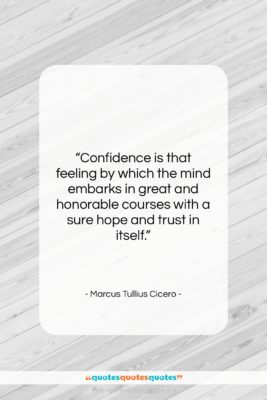 "Marcus Tullius Cicero quote: ""Confidence is that feeling by which the…""- at QuotesQuotesQuotes.com"