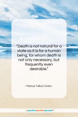 """Marcus Tullius Cicero quote: """"Death is not natural for a state…""""- at QuotesQuotesQuotes.com"""