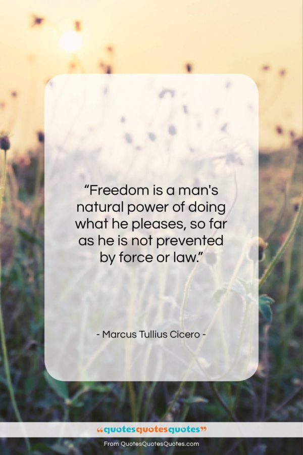 "Marcus Tullius Cicero quote: ""Freedom is a man's natural power of…""- at QuotesQuotesQuotes.com"