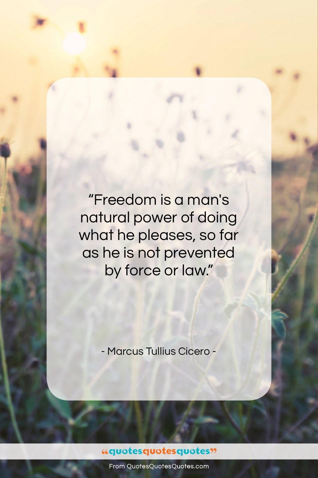 "Marcus Tullius Cicero quote: ""Freedom is a man's natural power of…""- at QuotesQuotesQuotes.com"