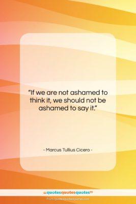 "Marcus Tullius Cicero quote: ""If we are not ashamed to think…""- at QuotesQuotesQuotes.com"