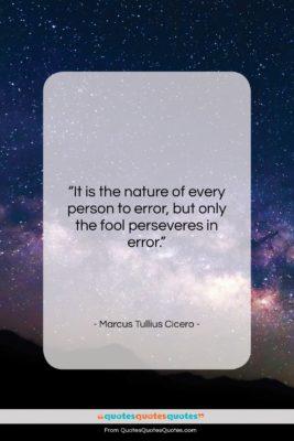 "Marcus Tullius Cicero quote: ""It is the nature of every person…""- at QuotesQuotesQuotes.com"