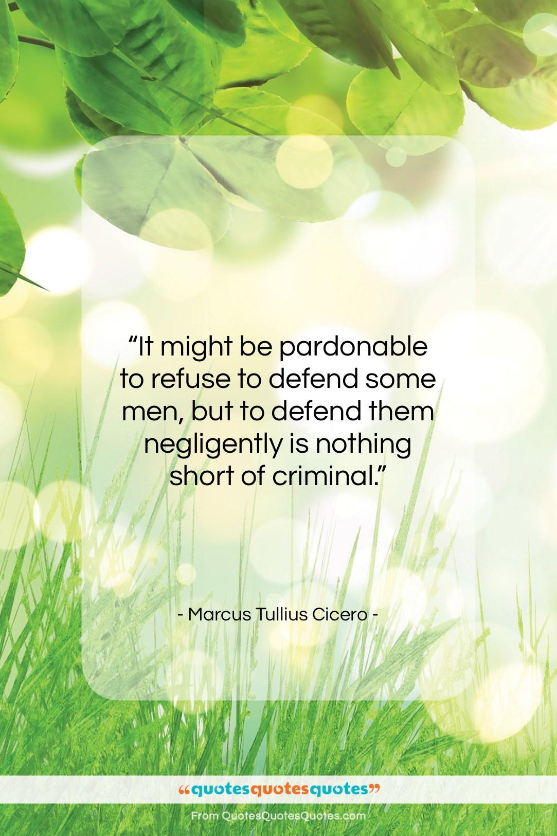 "Marcus Tullius Cicero quote: ""It might be pardonable to refuse to…""- at QuotesQuotesQuotes.com"