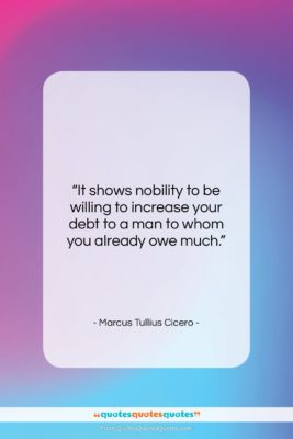 """Marcus Tullius Cicero quote: """"It shows nobility to be willing to…""""- at QuotesQuotesQuotes.com"""