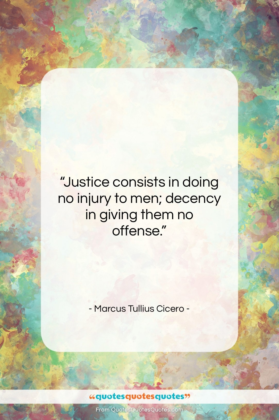 "Marcus Tullius Cicero quote: ""Justice consists in doing no injury to…""- at QuotesQuotesQuotes.com"