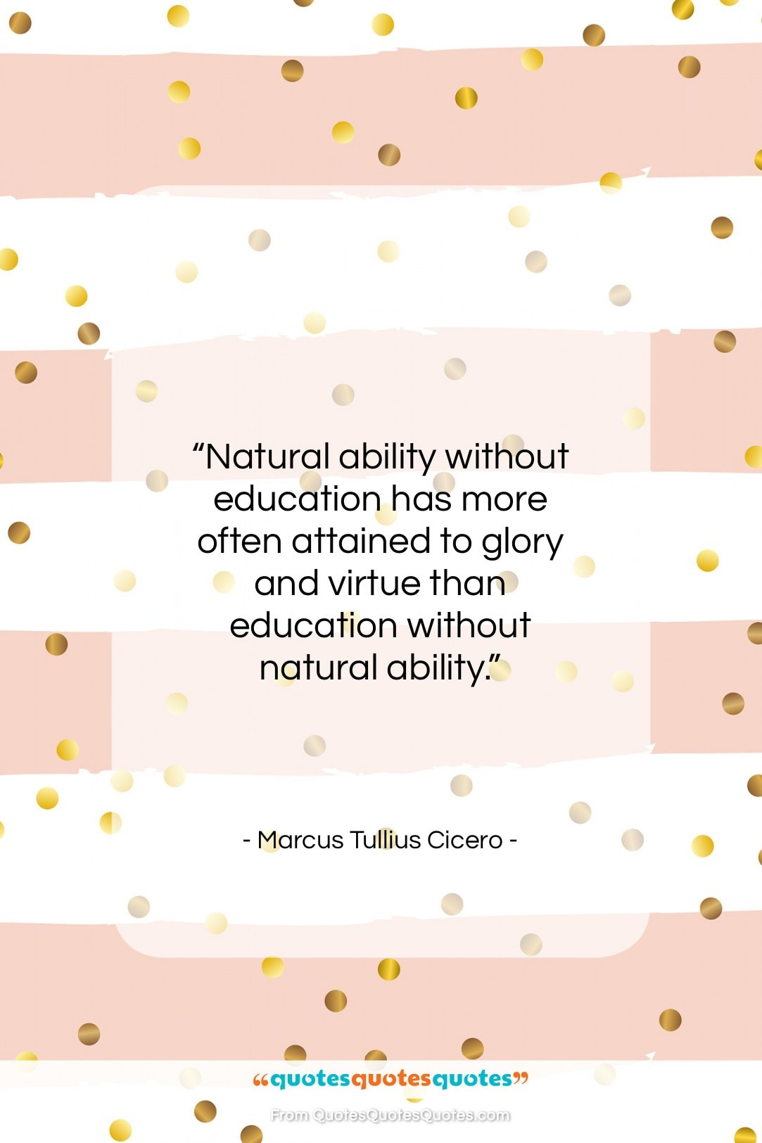 """Marcus Tullius Cicero quote: """"Natural ability without education has more often…""""- at QuotesQuotesQuotes.com"""