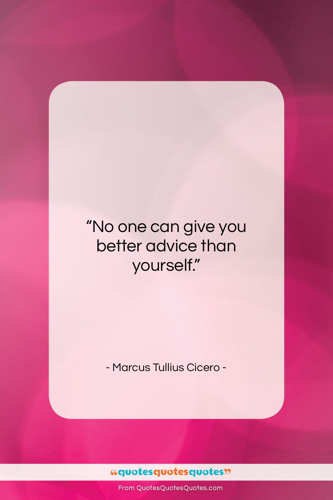 """Marcus Tullius Cicero quote: """"No one can give you better advice…""""- at QuotesQuotesQuotes.com"""