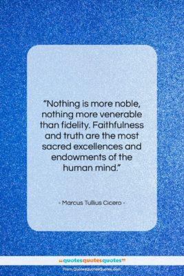 """Marcus Tullius Cicero quote: """"Nothing is more noble, nothing more venerable…""""- at QuotesQuotesQuotes.com"""