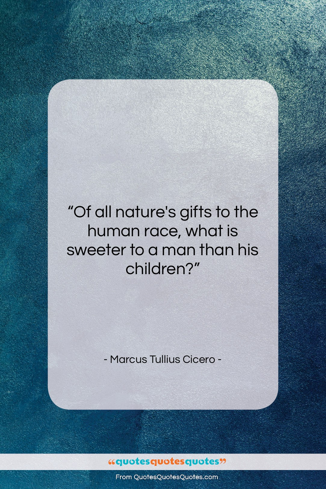 """Marcus Tullius Cicero quote: """"Of all nature's gifts to the human…""""- at QuotesQuotesQuotes.com"""