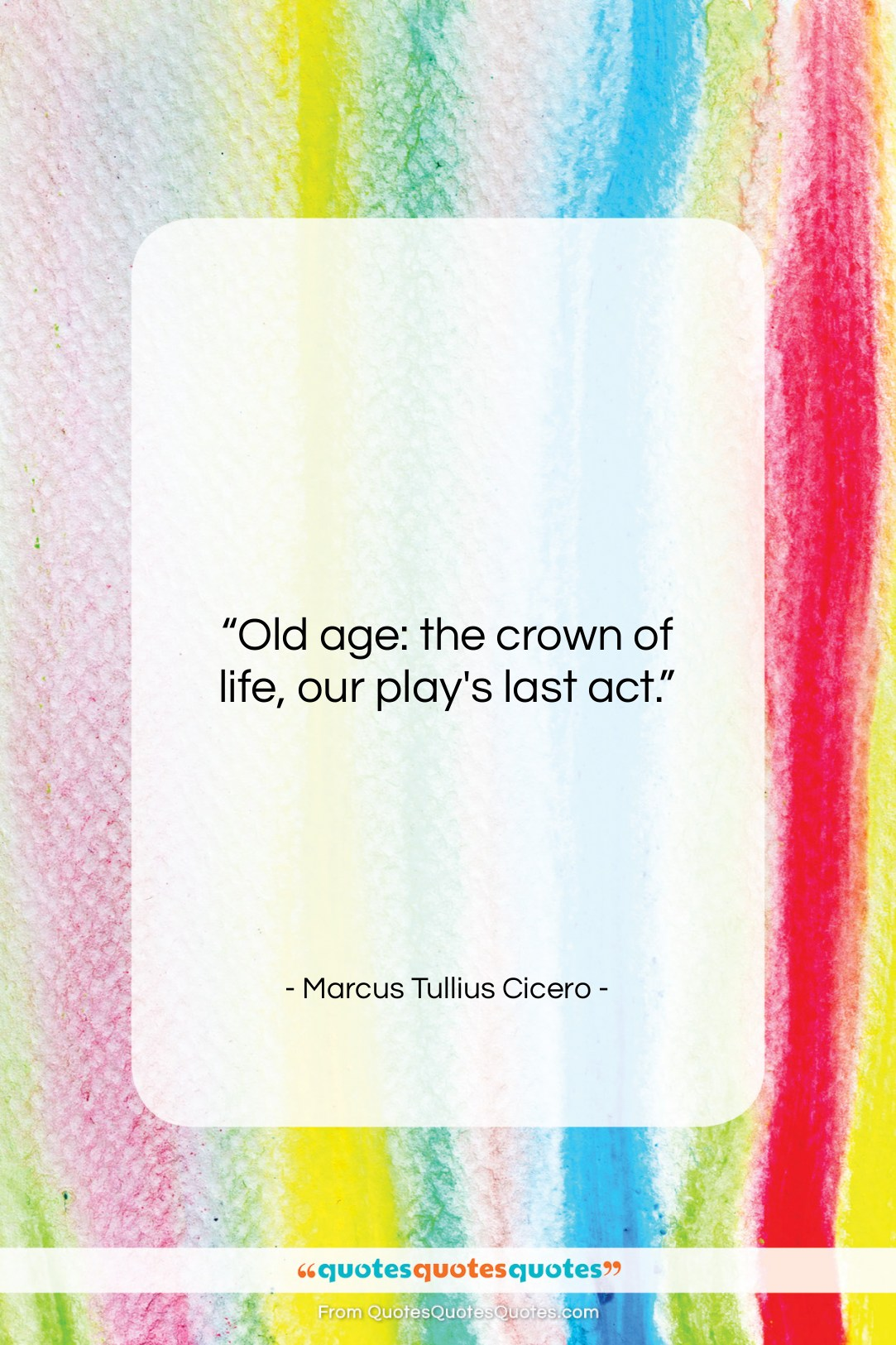 """Marcus Tullius Cicero quote: """"Old age: the crown of life, our…""""- at QuotesQuotesQuotes.com"""