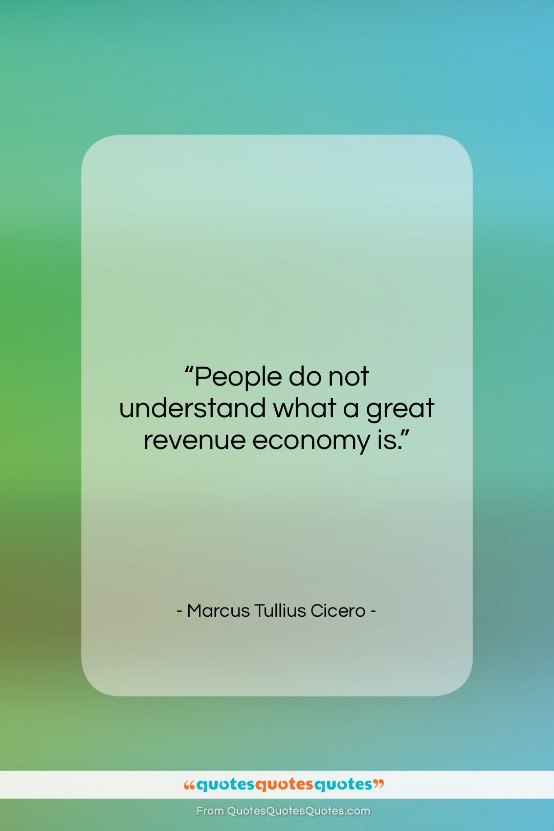 """Marcus Tullius Cicero quote: """"People do not understand what a great…""""- at QuotesQuotesQuotes.com"""