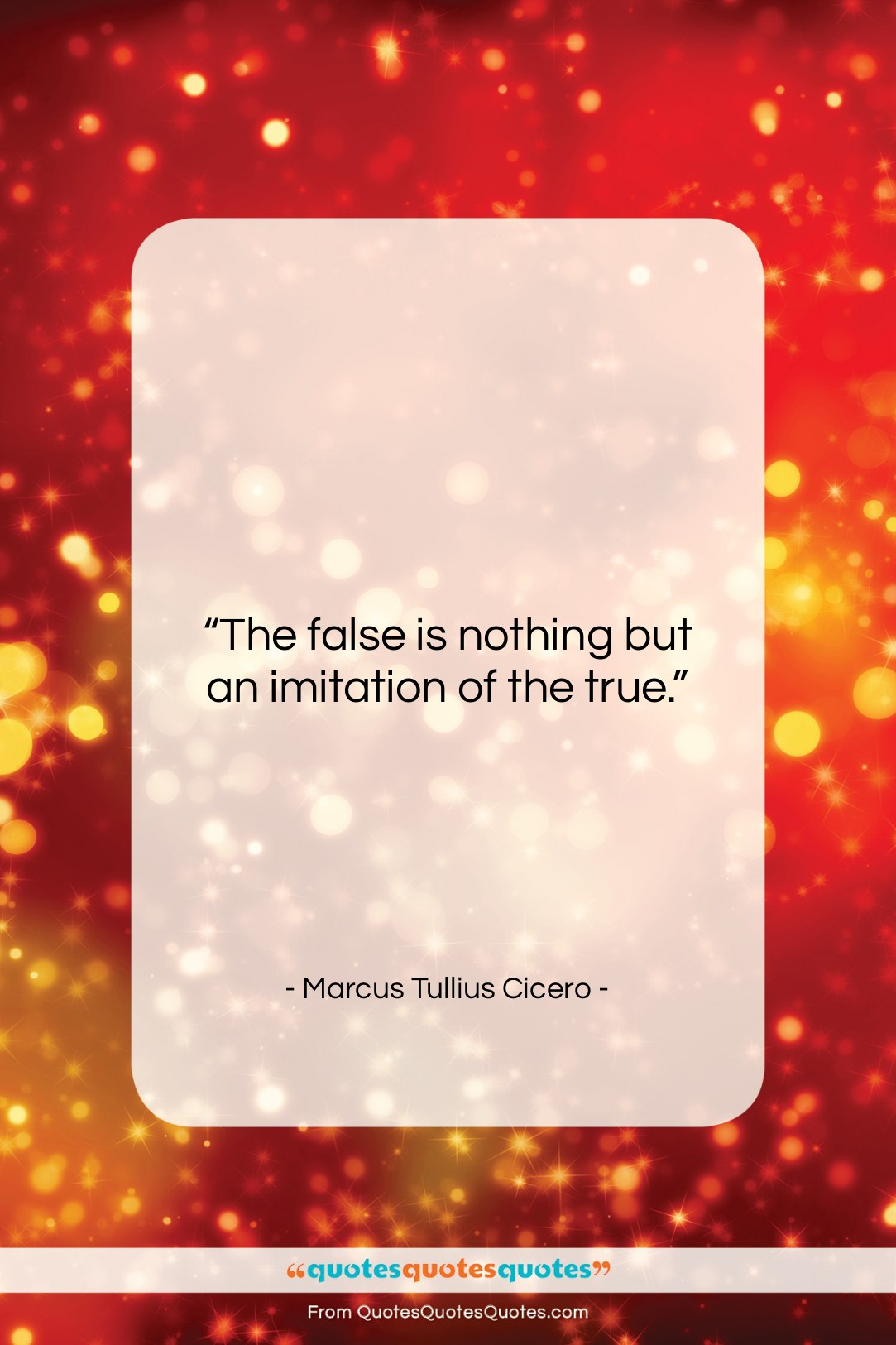 """Marcus Tullius Cicero quote: """"The false is nothing but an imitation…""""- at QuotesQuotesQuotes.com"""