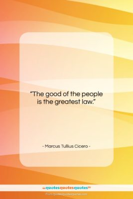 """Marcus Tullius Cicero quote: """"The good of the people is the…""""- at QuotesQuotesQuotes.com"""
