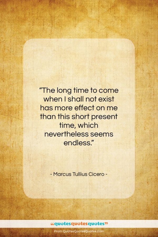 """Marcus Tullius Cicero quote: """"The long time to come when I…""""- at QuotesQuotesQuotes.com"""